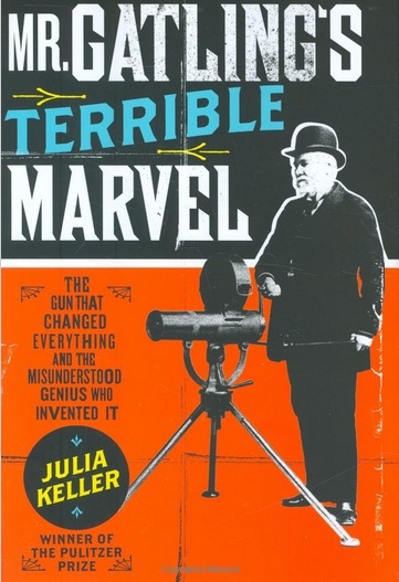 Mr. Gatling's Terrible Marvel, by Julia Keller