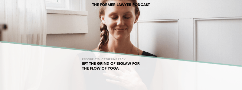 020 Catherine Zack: Left the Grind of Biglaw for the Flow of Yoga