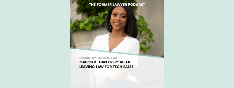 "019 Morgan Hall: ""Happier Than Ever"" After Leaving Law for Tech Sales"
