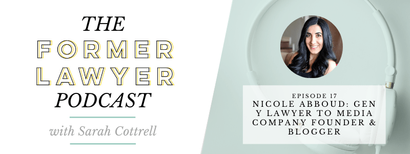 017 Nicole Abboud: Gen Y Lawyer to Media Company Founder & Blogger