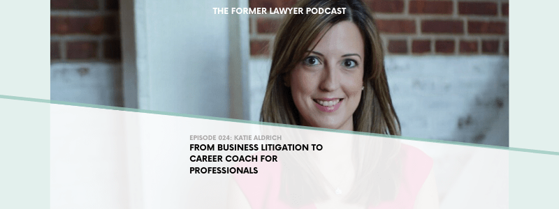 024 Katie Aldrich: From Business Litigation to Career Coach for Professionals