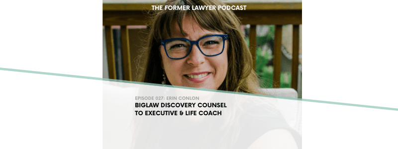 027 Erin Conlon: Biglaw Discovery Counsel to Executive & Life Coach