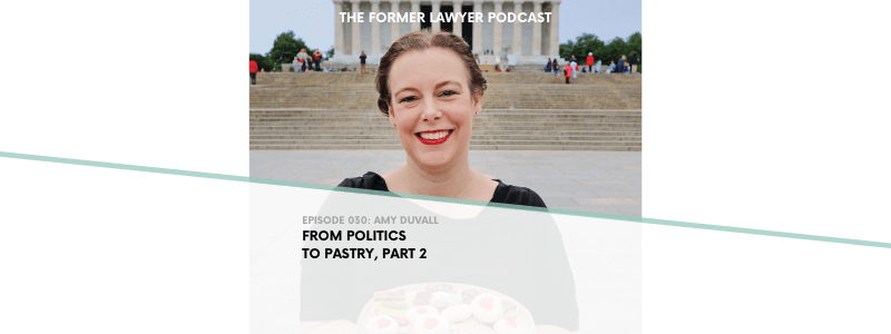 030 Amy DuVall: From Politics to Pastry, part 2