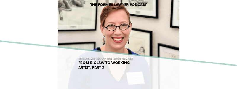 039 Sarah Rutledge Fischer: From Biglaw to Working Artist, part 2