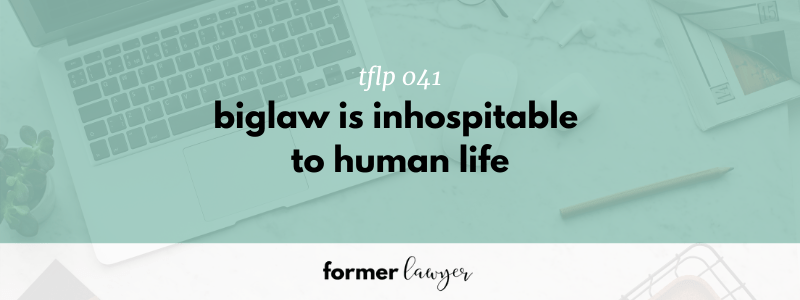 Biglaw Is Inhospitable To Human Life (TFLP 041)