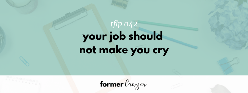 Your job should not make you cry