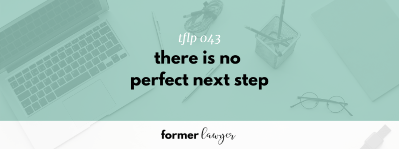 There Is No Perfect Next Step (TFLP 043)