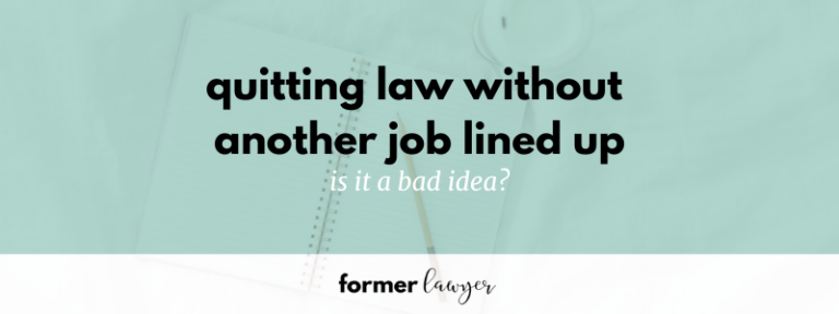 Is quitting law without another job lined up a bad idea?