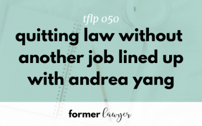 Is quitting law without another job lined up a bad idea? with Andrea Yang (TFLP 050)