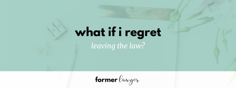 What if I regret leaving the law?