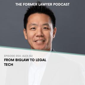 From Biglaw to Legal Tech With Alex Su TFLP 054