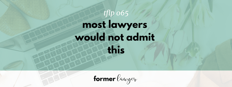 Most Lawyers Would Not Admit This (TFLP 065)