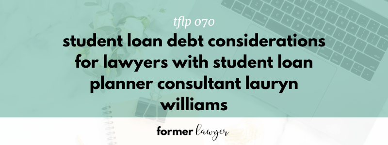 Student Loan Debt Considerations for Lawyers with Student Loan Planner Consultant Lauryn Williams (TFLP 070)