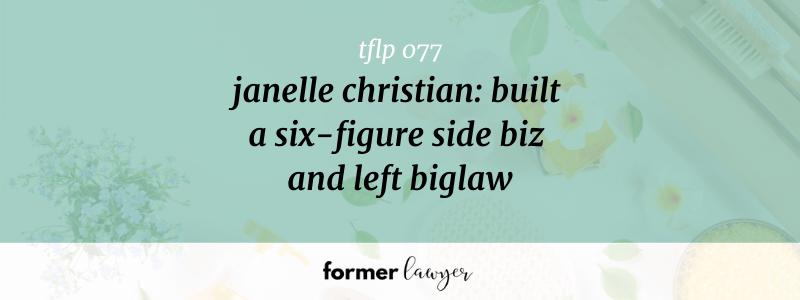 Janelle Christian: Built A Six-Figure Side Biz And Left Biglaw (TFLP 077)