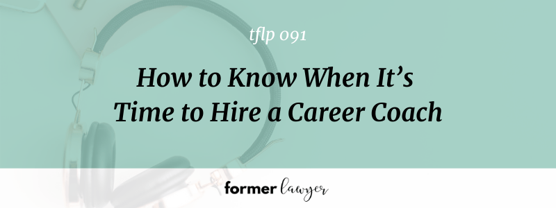 How to Know When It's Time to Hire a Career Coach (TFLP 091)