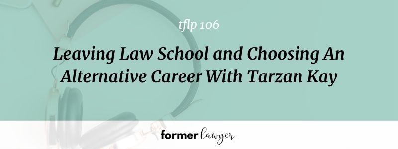 Leaving Law School and Choosing An Alternative Career With Tarzan Kay [TFLP 106]