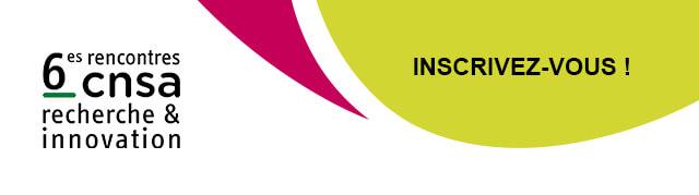 6es rencontres cnsa recherche & innovation - inscrivez-vous !