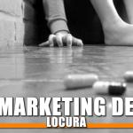EL MARKETING DE LA LOCURA