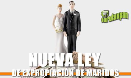 Nueva LEY DE EXPROPIACIÓN DE MARIDOS