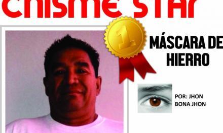 CHISME STAR – MÁSCARA DE HIERRO (roberto chido)