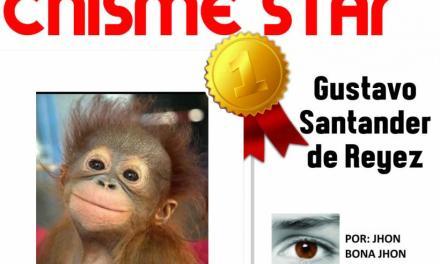CHISME STAR – GUSTAVO SANTANDER DE REYEZ