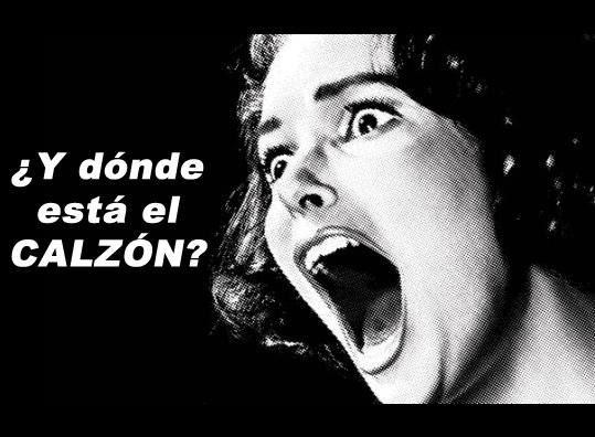 ¡¿Y DÓNDE ESTÁ EL CALZÓN?!