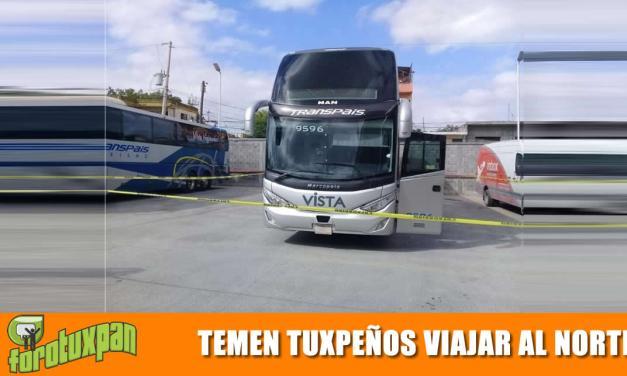Temen Tuxpeños Viajar a la Frontera Norte