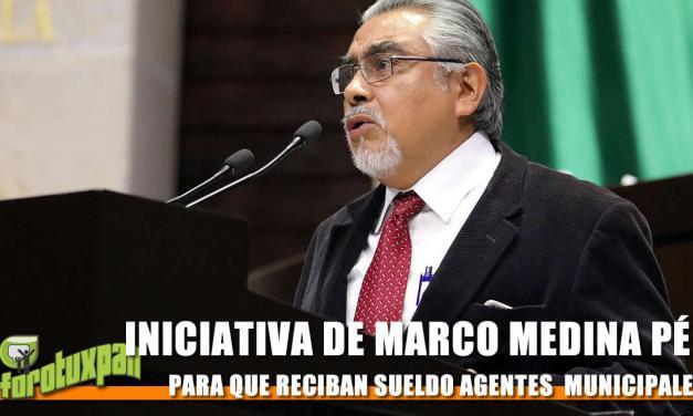 INICIATIVA DEL DIP. FED. MARCO MEDINA PÉREZ PARA QUE RECIBAN SUELDO AGENTES Y SUBAGENTES MUNICIPALES