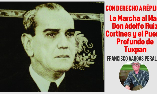 La Marcha al Mar, Don Adolfo Ruíz Cortines y el Puerto Profundo de Tuxpan