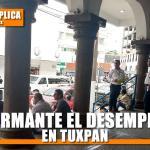 ALARMANTE EL DESEMPLEO EN TUXPAN