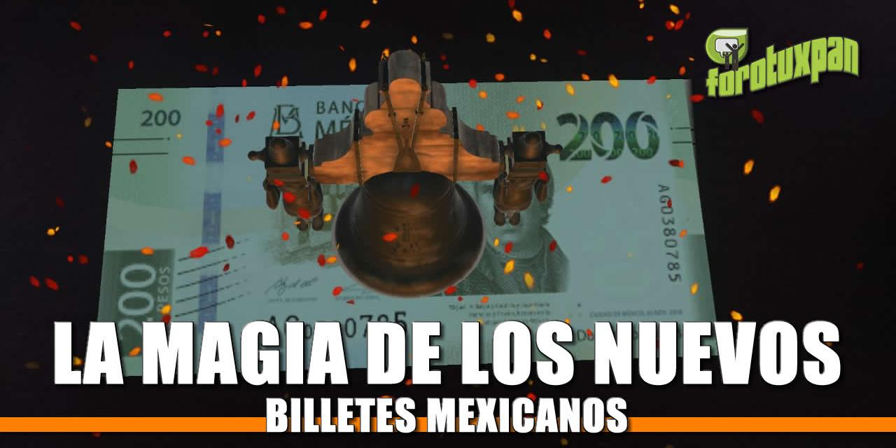 La magia de los nuevos Billetes Mexicanos