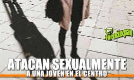 Atacan Sexualmente a una Joven en el Centro