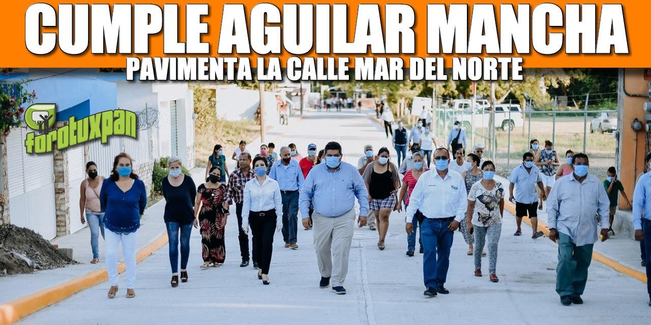 CUMPLE AGUILAR MANCHA, PAVIMENTA LA CALLE MAR DEL NORTE