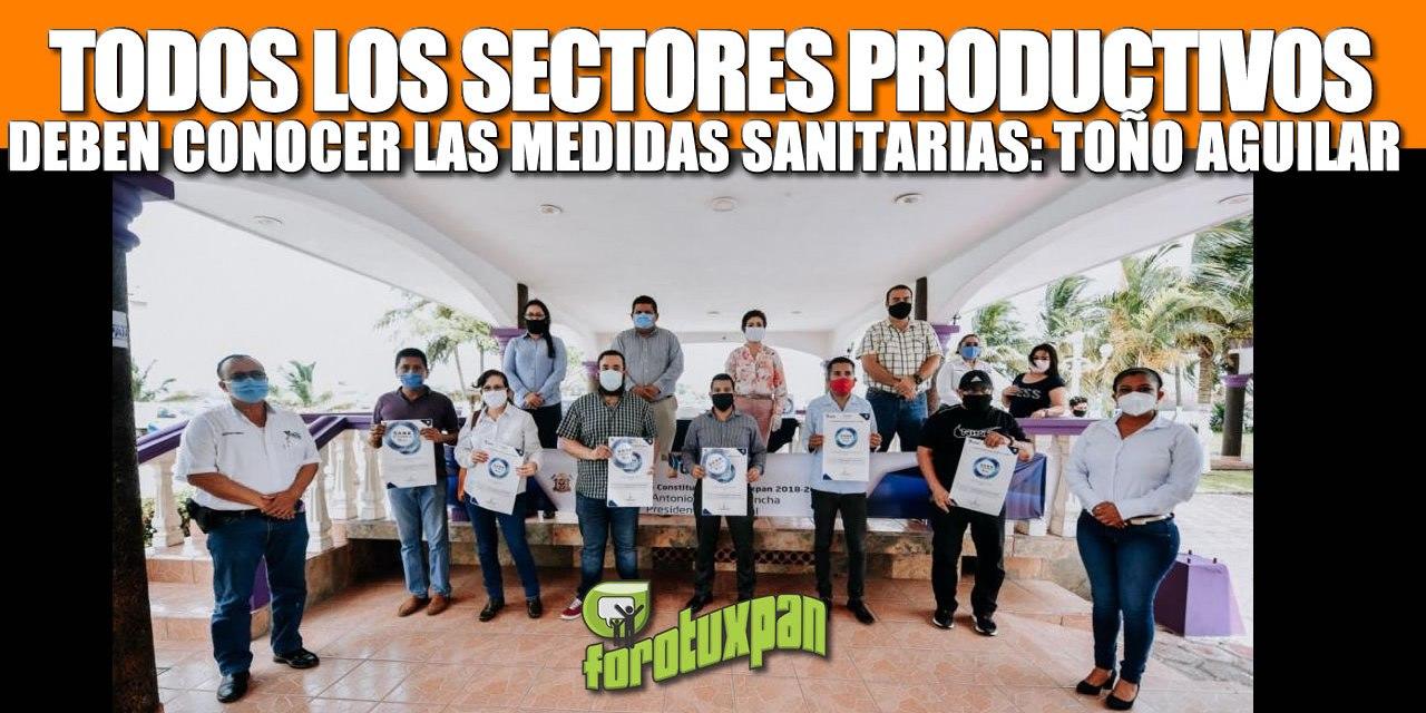 QUE TODOS LOS SECTORES PRODUCTIVOS CONOZCAN LAS MEDIDAS SANITARIAS ES PRIORIDAD: TOÑO AGUILAR