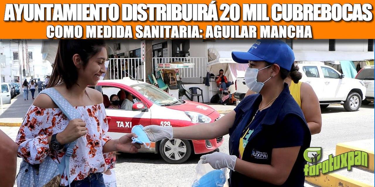 AYUNTAMIENTO DISTRIBUIRÁ 20 MIL CUBREBOCAS COMO MEDIDA SANITARIA: AGUILAR MANCHA