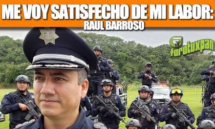 """""""Me voy satisfecho de mi labor al frente de Seguridad Pública Municipal"""": Raúl Barroso"""