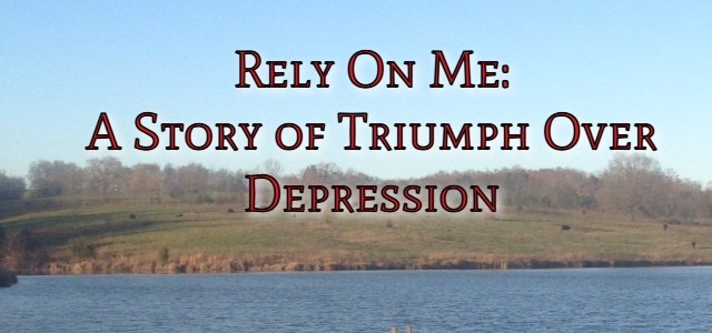 Rely On Me: A Story of Triumph Over Depression