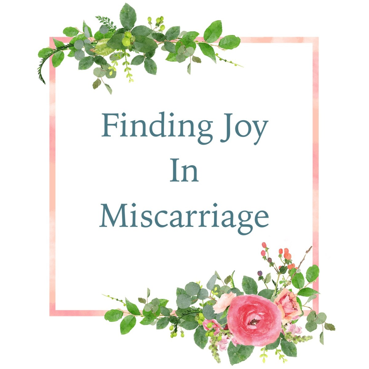 Finding JOY in Miscarriage