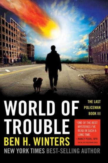 Early Review – World of Trouble (The Last Policeman #3) by Ben H. Winters