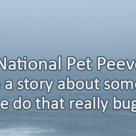Writing Prompt for October 15: Pet Peeve Week