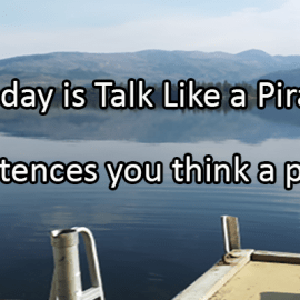 Writing Prompt for September 19: Talk Like a Pirate!