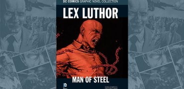DC Comics Graphic Novel Collection - Lex Luthor: Man Of Steel Review