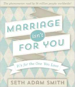 Http sethadamsmith com 2013 11 02 marriage isnt for you