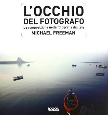 occhio del fotografo - L'OCCHIO DEL FOTOGRAFO -  Micheal Freeman [Recensione] - fotostreet.it