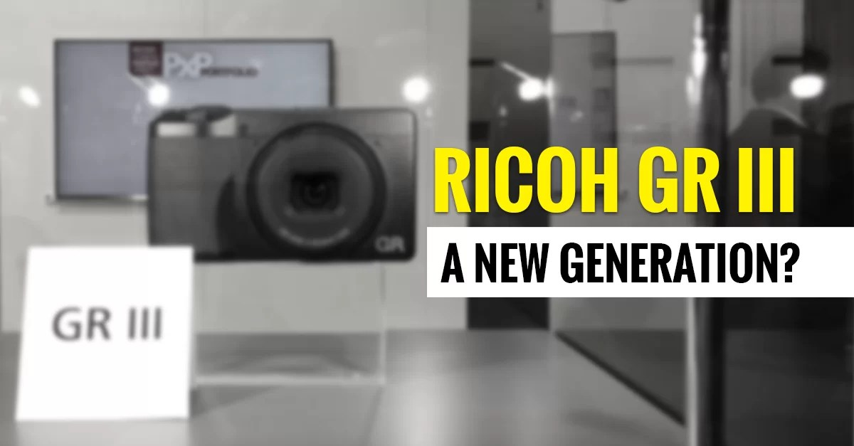 Ricoh GR III, a new generation?