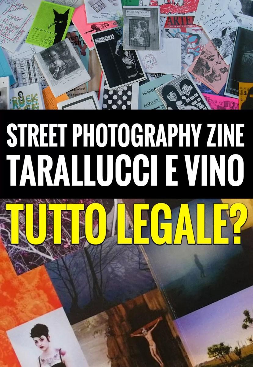 """Street photography Zine """"Tarallucci e Vino"""", tutto legale?"""