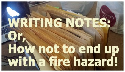 Picture of Manila folder with the words, Writing Notes, Or How not to end up with a fire hazard