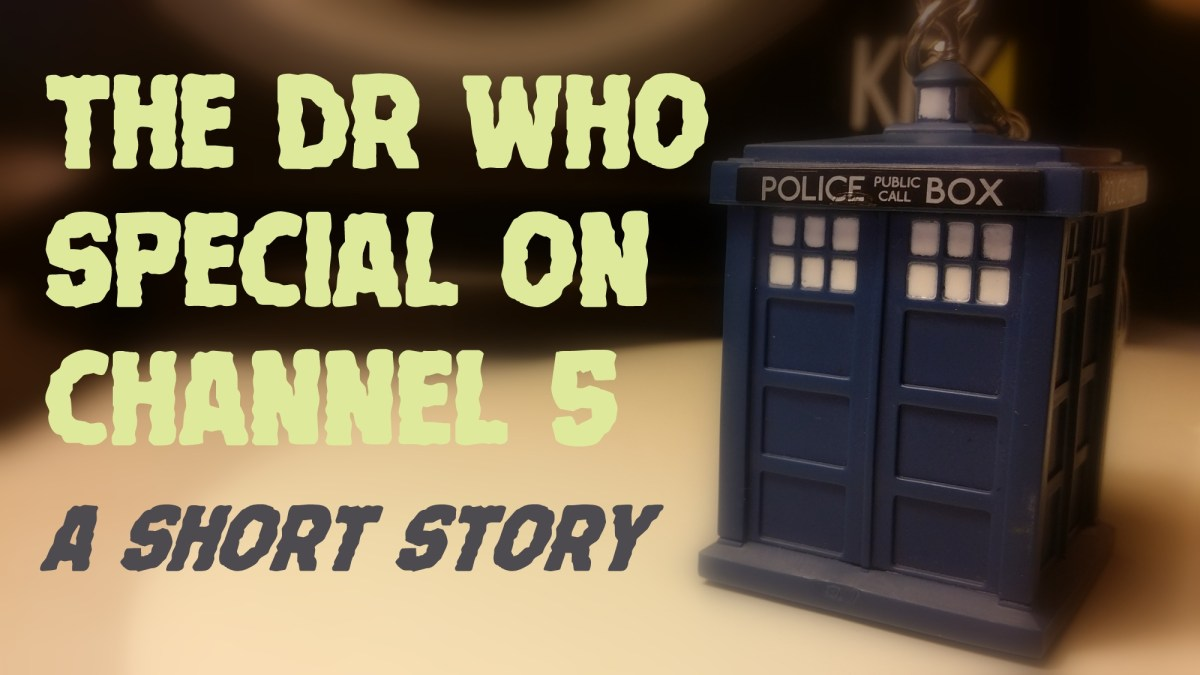 Header image of a minature TARDIS with the words The Dr Who Special on Channel 5 - a short story