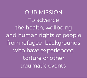 OUR MISSIONTo advance the health, wellbeing and human rights of people from refugee backgrounds who have experienced torture or other traumatic events