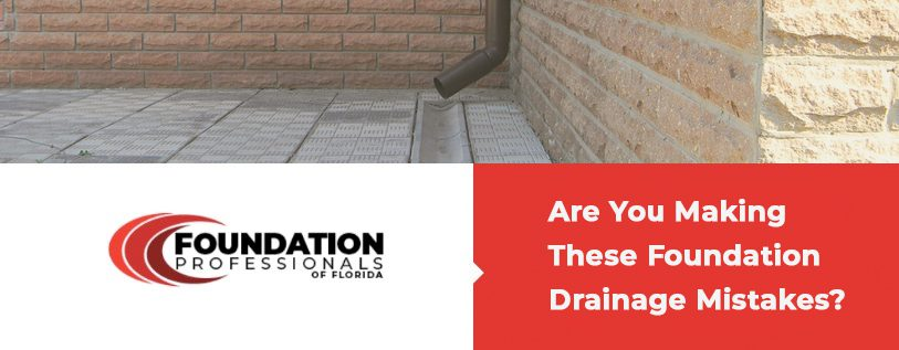 Are You Making These Foundation Drainage Mistakes?